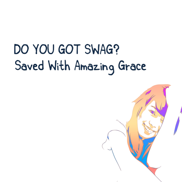 You have been Saved With Amazing Grace by the blood that Jesus shed on the cross for me and you. So, keep a smile on your face and keep moving forward!