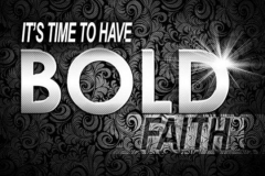 Be bold and walk in Faith